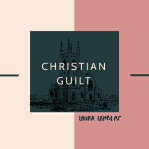 Christian Guilt Laura Lambert